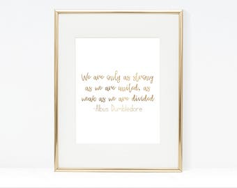 We Are Only As Strong As We Are United, As Weak As We Are Divided Printable, Albus Dumbledore Print, Albus Dumbledore Quote