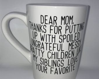 Coffee Cup for mom - Dear mom, thank you for putting up with my siblings. Love your favorite - Gift for mom