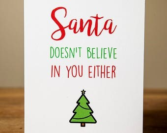 Greeting Card - Christmas, Xmas, Funny, Santa doesn't believe in you either