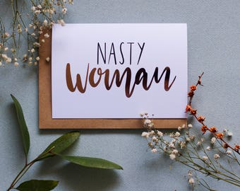 Nasty Woman - Greeting Card - Gold Foil - A6