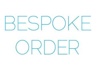 Bespoke Order for Jade