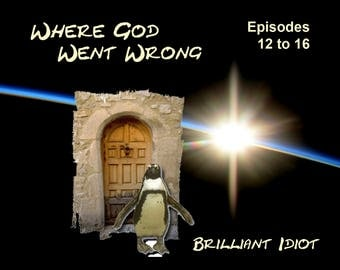 Where God Went Wrong - Episodes 12 to 16