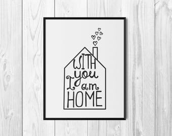 With You I Am Home, Instant Download, Gift for Him, Printable Art, Typography Poster, Typography Quotes, Scandinavian Print, Black and White