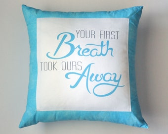 Pillow Your first breath took ours away 14 x14