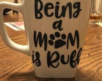 Being a dog mom is ruff mug- dog mom coffee cup- fur mom mug