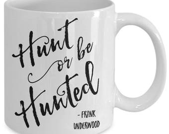 Hunt Or Be Hunted - Frank Underwood, Funny Mug, House of Cards TV Series Frank Underwood Quote, Kevin Spacey, NetFlix TV Show, HOC - B162