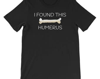 I Found This Humerus Funny Doctor Bones Short-Sleeve Unisex T-Shirt