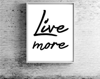 Live More Print - Digital Art, Contemporary Art, Wall Art, Wall Decor, Wall Hanging, Home Decor, Art Print, Instant Download, Quotes