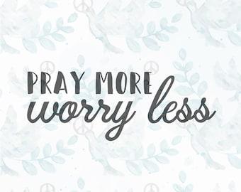 pray more worry less SVG file |Jesus svg |faith svg |christian svg|religious svg|faith clipart|bible svg |bible verse|cricut file|tshirt svg