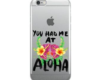 You Had Me At Aloha - Tropical Hawaiian Vacation Floral iPhone 5/5s/Se, 6/6s, 6/6s Plus Case