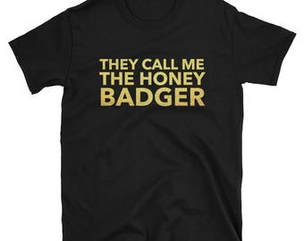 They Call Me The Honey Badger Shirt