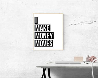 I Make Money Moves, Typography Poster, Wall Decor, Quote, Wall Art Print, Printable, Instant Download