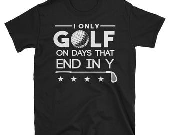I Only Golf On Days That End In Y T shirt - Golf shirt - Golf - Funny golf shirt - Golf gift - Golfing shirt - Golf lover - Golf lover shirt