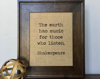 The earth has music for those who listen. Shakespeare Burlap Print // Office Decor