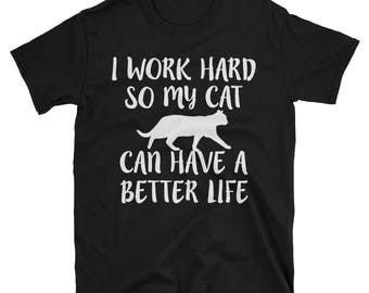 I Work Hard so my Cat Can Have a Better Life T Shirt - Cat Lover Gift - Novelty Tee - Funny T-Shirt - Cat Lovers T-Shirt - Funny Unisex Tee