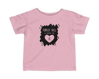 Forest Hill Is Where The Heart Is Infant T-Shirt