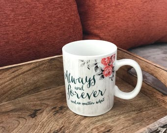 Always and Forever and no matter what Coffee Mug, Gift For Her, Mother's Gift, Coffee Lover