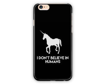 I Don't Believe in Humans Balck  Phone Case for iPhone 8 / iPhone 7 / 7Plus, iPhone 6/6Plus iPhone5 Samsung Galaxy S7/7edge / S6 / S6 edge/S