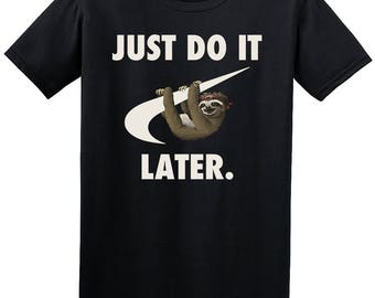 Just Do It Later Funny Parody Animal Sloth Humour Top T-Shirt 100% Cotton Unisex Tshirt New Without Tags