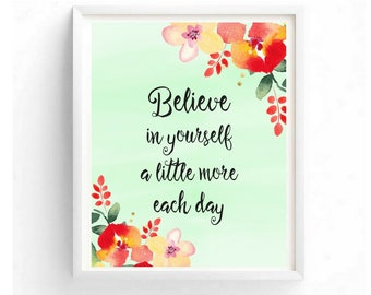 Believe in Yourself a little More Each Day Printable Digital Watercolor Floral Wall Art Inspirational Motivational Quotes Office Dorm Decor