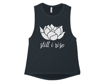 Womens Flowy Scoop Muscle Tank, Still I Rise Lotus, Yoga, Pilates, Workout, Running, Gym, Lifting, Workout Tank Top