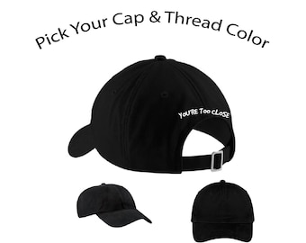 You're Too Close Dad Cap, You're Too Close Dad Hat, Dad Cap, Dad Hat, Funny Hat, Cap, Hat, Cap Daddy