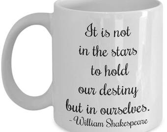 Shakespeare quote mug, It is not in the stars to hold our destiny, but in ourselves, - William Shakespeare, literary quote