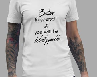 Believe In Your Self and Be Unstoppable Shirt #R