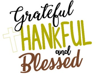 Grateful,Thankful, & Blessed