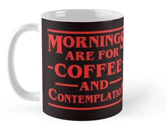 Stranger Things-Mornings are for Coffee and Contemplation Mugs,Mugs with Sayings,Gift for Her,Gift for Him,Stranger Things Mugs, 11 oz 15 oz