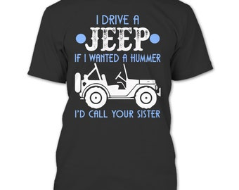 I Drive A Jeep T Shirt, If A want A Hummer T Shirt