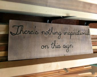 """Rustic """"Nothing inspirational"""" wood sign"""