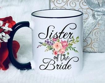 Sister of the Bride Coffee Mug/Wedding Sister Gift/Sister Wedding cup/Of the bride floal Mug/Mugs with sayings/sister floral gift