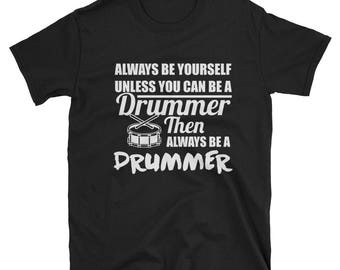 Always Be Yourself Unless You Can Be A Drummer Funny T Shirt
