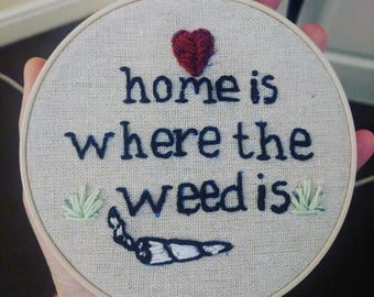 Home is where the weed is wall hang embroidery