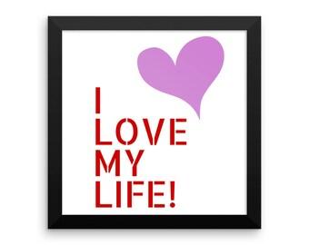 I LOVE MY LIFE - Framed photo