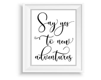 Printable Wall Art, Printable Quote,Instant Download,Say Yes to New Adventures ,Motivational Print,Typography Prints,Black & White Quote Art