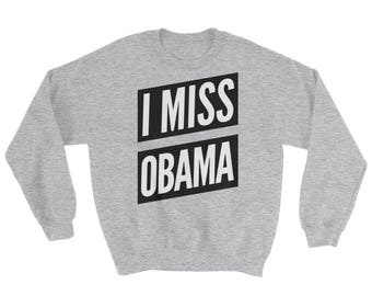 I Miss Obama Sweatshirt