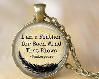 I am a Feather for Each Wind That Blows - Shakespeare - Inspirational Quote Pendant, Necklace or Key Chain - Choice of 4 Colors
