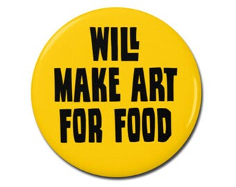 "Will Make Art For Food 1.25"" or 2.25"" Pinback Pin Button Badge, Artist, Funny, Arts, Painter, Starving Artist, Artistic, Artsy, Art School"