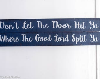 Handpainted Wood Sign -Don't Let The Door Hit ya Where The Good Lord Split ya