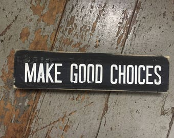 Handmade wooden signs for your home 2.5x10.5 - original Make Good Choices WOODEN SIGN