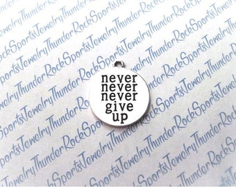 Never Never Never Give Up CHARM, round Antique Silver, engraved Word PENDANT, phrases, sayings, MESSAGE