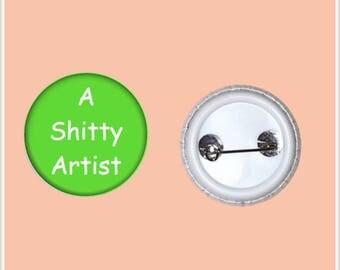 """A Sh*tty Artist 1"""" Pinback Button"""