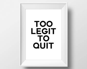 Too Legit to Quit Inspire,Wall Decor, Motivational Poster, art prints, minimalist, Sign, black and white, Stylish, Modern, Instant Download,
