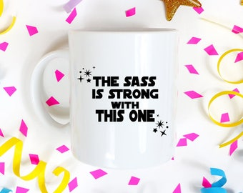 Sassy Mugs - Sassy Coffee Mug - Coffee Gift for Her - The Sass is Strong with this One Mug - Coffee Cup - Ceramic Mug