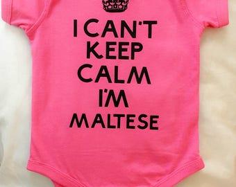 Malta ~Maltese Shirt~Malta Baby ~Maltese ~I can't keep calm I'm Maltese~Maltese Baby~Malta
