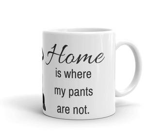 Home Is Where My Pants Are Not - Wrap Around Mug