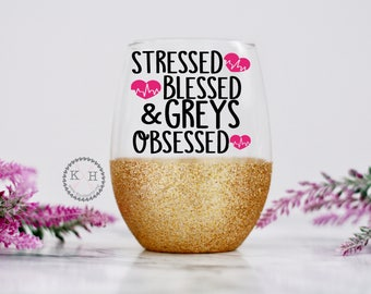 Stressed Blessed and Greys Obsessed gold glitter wine glass, Greys Anatomy, Gift for Friend, Gifts under 15 dollars, Nurse Gift, Doctor Gift