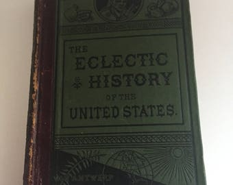 The Eclectic History of the United States by M.E. Thalmeimer VAn Antwerep Bragg and Co Publsihers 1881